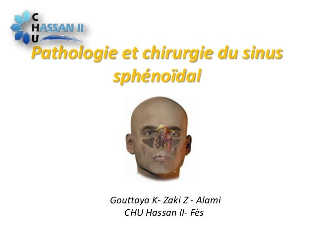 Pathologie et chirurgie du sinussphénoïdalGouttaya K- Zaki Z - AlamiCHU Hassan II- Fès