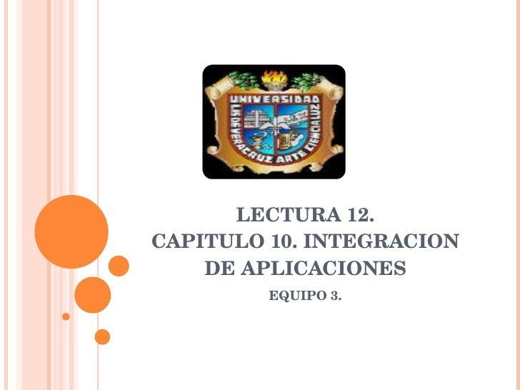 LECTURA12. CAPITULO10.INTEGRACION     DEAPLICACIONES          EQUIPO3.