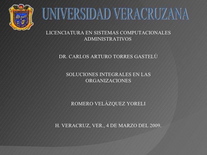 UNIVERSIDAD VERACRUZANA LICENCIATURA EN SISTEMAS COMPUTACIONALES ADMINISTRATIVOS  DR. CARLOS ARTURO TORRES GASTELÚ SOLUCIO...