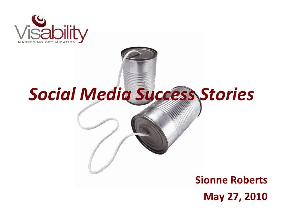 Social Media Success Stories                        Sionne Roberts                       May 27, 2010