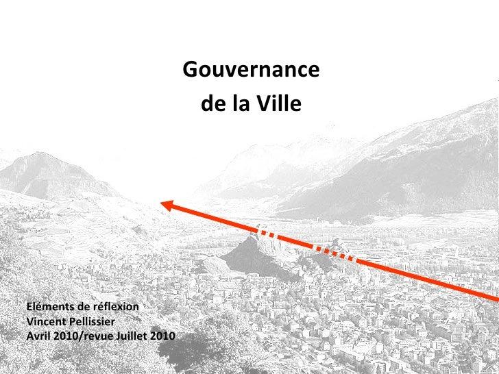 Gouvernance de la Ville Eléments de réflexion Vincent Pellissier Avril 2010/revue Juillet 2010