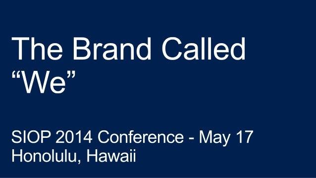 "The Brand Called ""We"" SIOP 2014 Keynote Address"