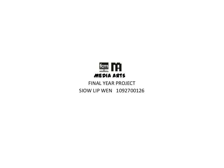 Media arts   FINAL YEAR PROJECTSIOW LIP WEN 1092700126