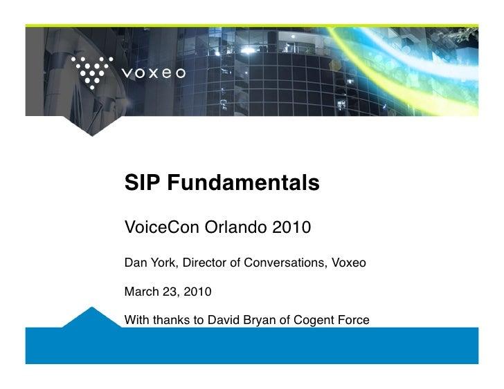 SIP Fundamentals VoiceCon Orlando 2010 Dan York, Director of Conversations, Voxeo  March 23, 2010  With thanks to David Br...