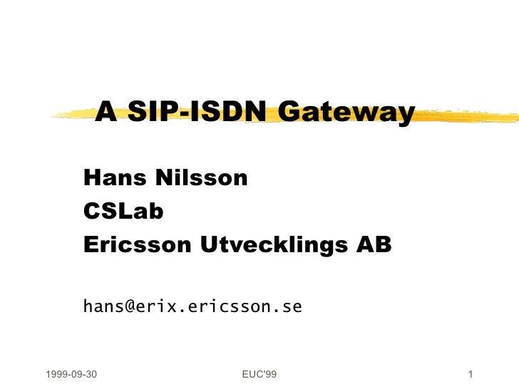 A SIP-ISDN Gateway Hans Nilsson CSLab Ericsson Utvecklings AB [email_address]