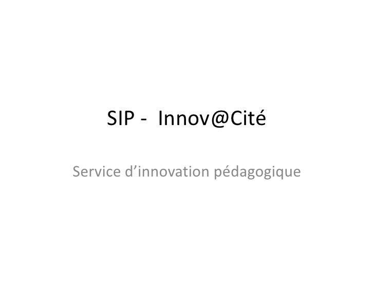 SIP -  Innov@Cité<br />Service d'innovation pédagogique<br />