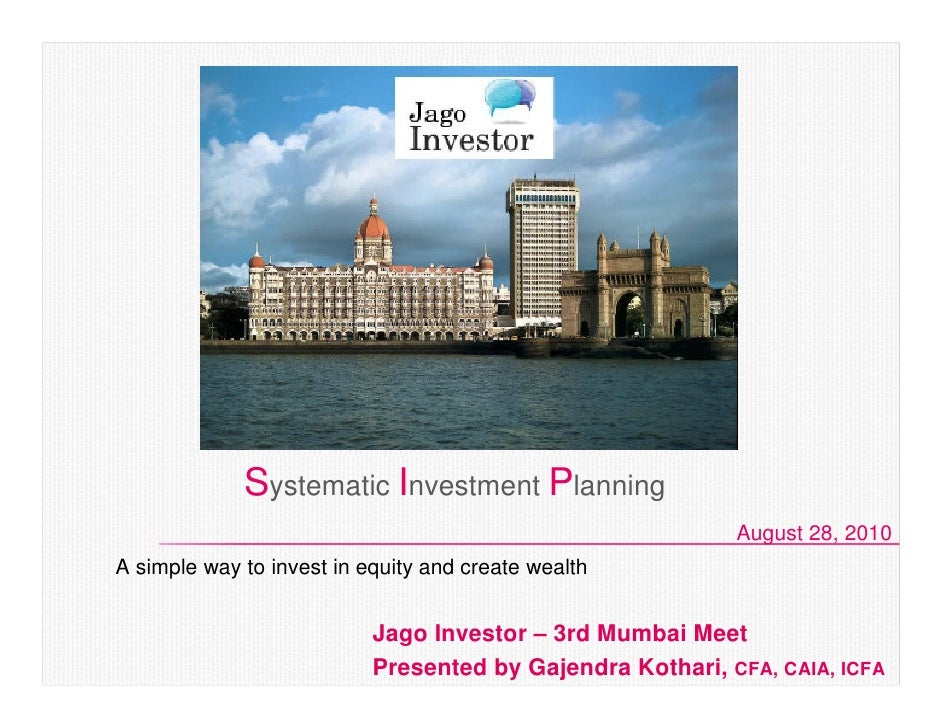 Systematic Investment Planning                                                            August 28, 2010 A simple way to ...