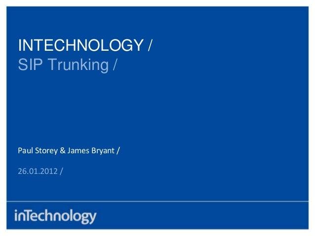 INTECHNOLOGY /SIP Trunking /Paul Storey & James Bryant /26.01.2012 /