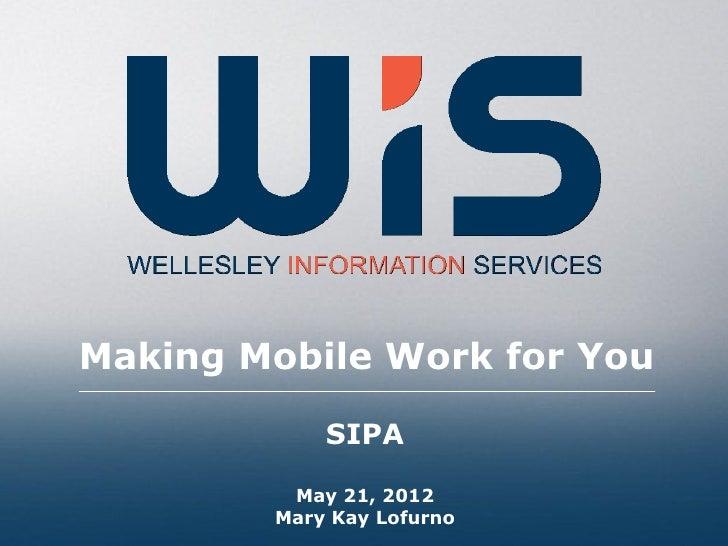 Making Mobile Work for You            SIPA         May 21, 2012        Mary Kay Lofurno