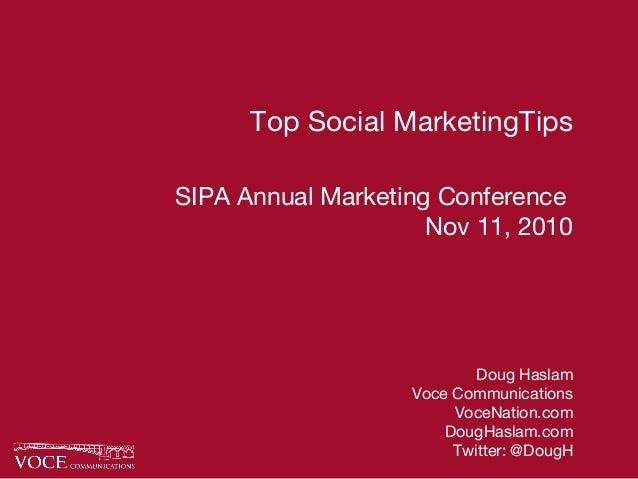 Top Social MarketingTips SIPA Annual Marketing Conference Nov 11, 2010 Doug Haslam Voce Communications VoceNation.com Doug...