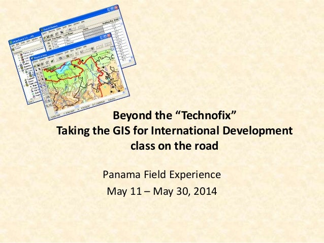 """Beyond the """"Technofix"""" Taking the GIS for International Development class on the road Panama Field Experience May 11 – May..."""