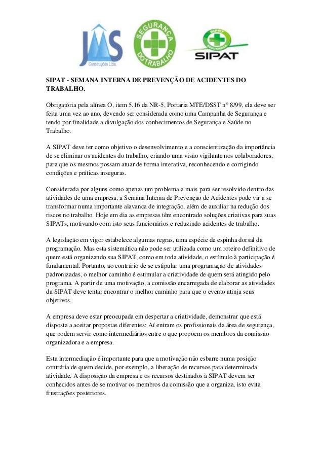 SIPAT - SEMANA INTERNA DE PREVENÇÃO DE ACIDENTES DOTRABALHO.Obrigatória pela alínea O, item 5.16 da NR-5, Portaria MTE/DSS...