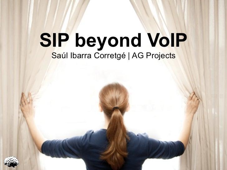 SIP beyond VoIP Saúl Ibarra Corretgé | AG Projects