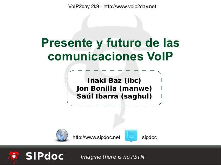 Presente y futuro de las comunicaciones VoIP VoIP2day 2k9 - http://www.voip2day.net