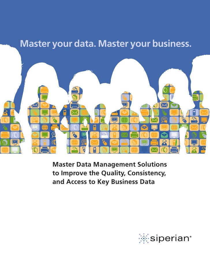 Master your data. Master your business.            Master Data Management Solutions        to Improve the Quality, Consist...