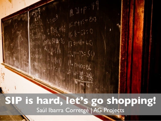 SIP is hard, let's go shopping!      Saúl Ibarra Corretgé | AG Projects