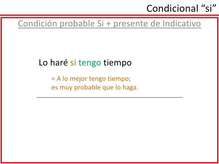 """Condicional """"si""""<br />Condición probable Si + presente de Indicativo<br />= A lo mejortengo tiempo;<br />es muyprobable qu..."""