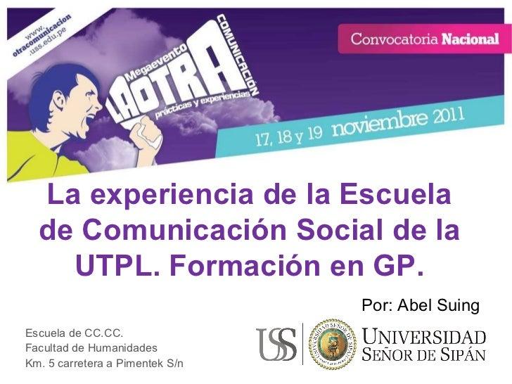 La experiencia de la Escuela de Comunicación Social de la UTPL. Formación en GP. Escuela de CC.CC. Facultad de Humanidades...