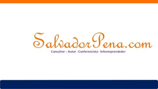 Consultor – Autor - Conferencista - Infoemprendedor SalvadorPena.comConsultor – Autor - Conferencista - Infoemprendedor