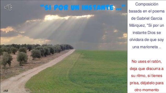 """Composición      """"Si por un instante ...""""   basada en el poema                                  de Gabriel Garcia         ..."""