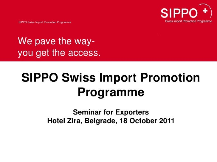 SIPPO Swiss Import Promotion ProgrammeWe pave the way-you get the access.  SIPPO Swiss Import Promotion          Programme...