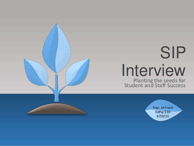 SIP InterviewPlanting the seeds for Student and Staff Success Traci M Frank EdPsy 510 9/19/13