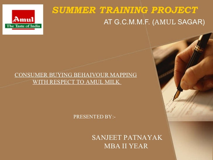 SUMMER TRAINING PROJECT                         AT G.C.M.M.F. (AMUL SAGAR)CONSUMER BUYING BEHAIVOUR MAPPING    WITH RESPEC...
