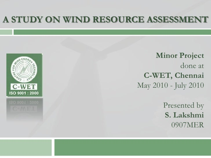 A STUDY ON WIND RESOURCE ASSESSMENT                              Minor Project                                    done at ...