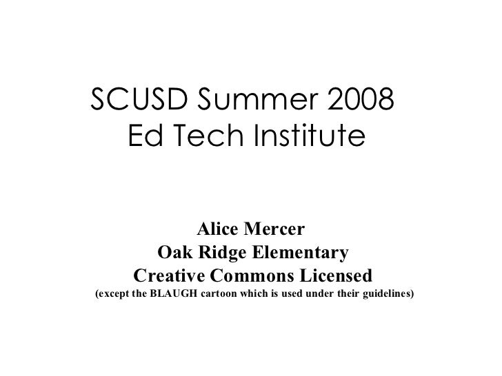 SCUSD Summer 2008  Ed Tech Institute Alice Mercer  Oak Ridge Elementary Creative Commons Licensed  (except the BLAUGH cart...