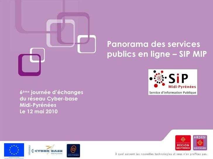 Panorama des services publics en ligne – SIP MIP 6 ème  journée d'échanges du réseau Cyber-base Midi-Pyrénées  Le 12 mai 2...