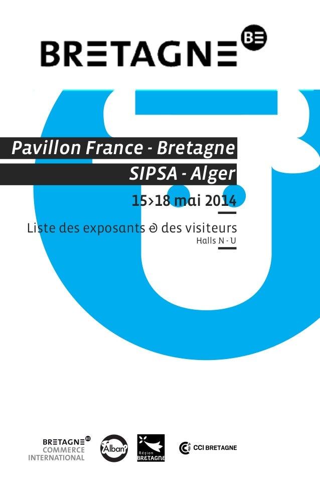 Pavillon France - Bretagne SIPSA - Alger 15>18 mai 2014 Liste des exposants & des visiteurs Halls N - U