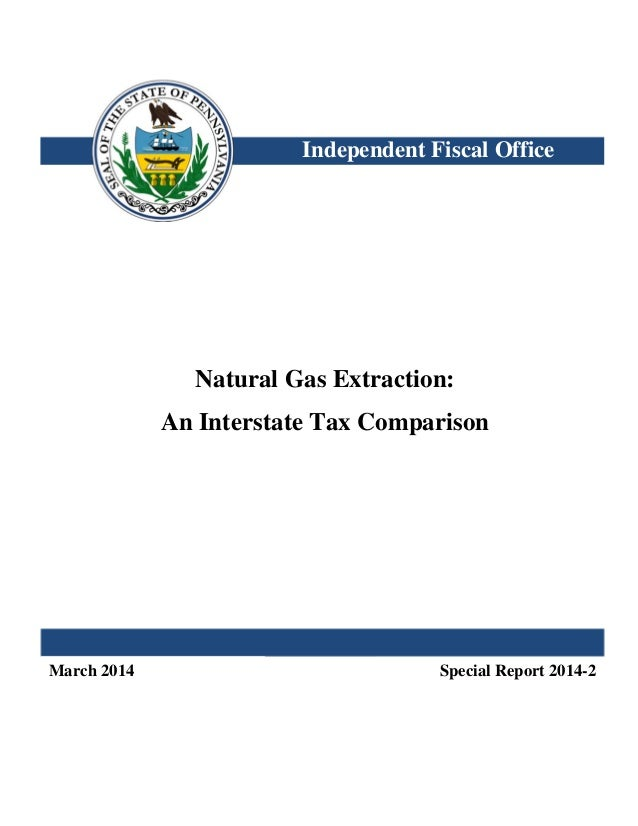 Independent Fiscal Office Natural Gas Extraction: An Interstate Tax Comparison March 2014 Special Report 2014-2