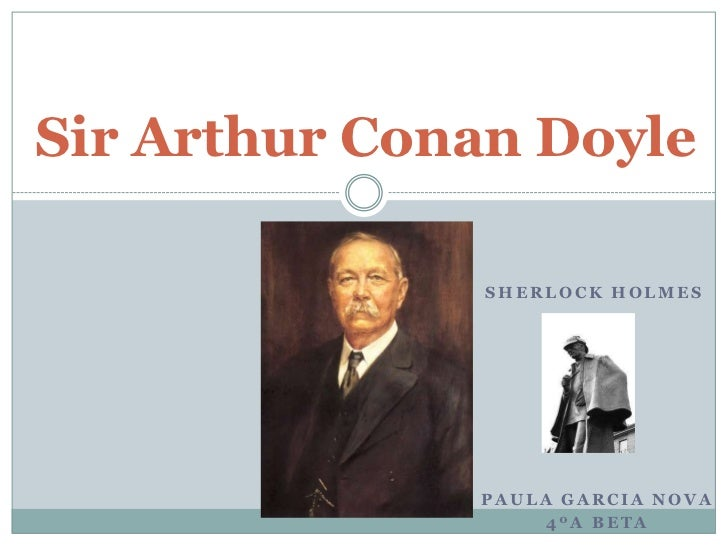 Sir Arthur Conan Doyle              SHERLOCK HOLMES              PAULA GARCIA NOVA                   4ºA BETA