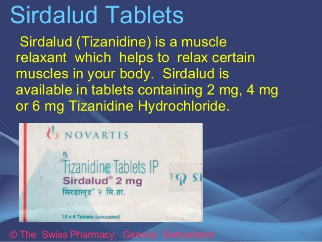 Sirdalud Tablets  Sirdalud (Tizanidine) is a muscle  relaxant which helps to relax certain  muscles in your body. Sirdalud...