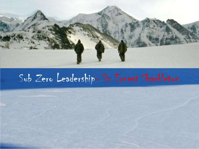 Sub Zero Leadership- Sir Ernest Shackleton