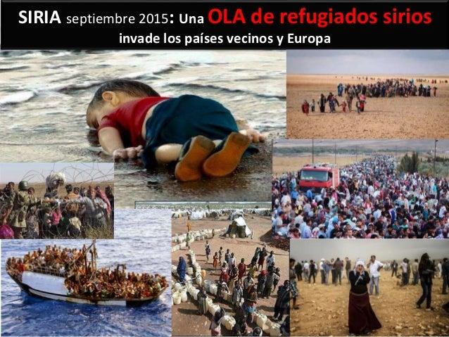 SIRIA septiembre 2015: Una OLA de refugiados sirios invade los países vecinos y Europa