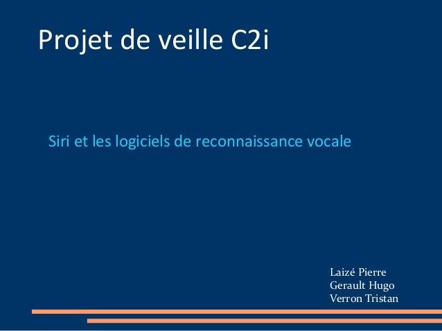 Projet de veille C2i Siri et les logiciels de reconnaissance vocale Laizé Pierre Gerault Hugo Verron Tristan