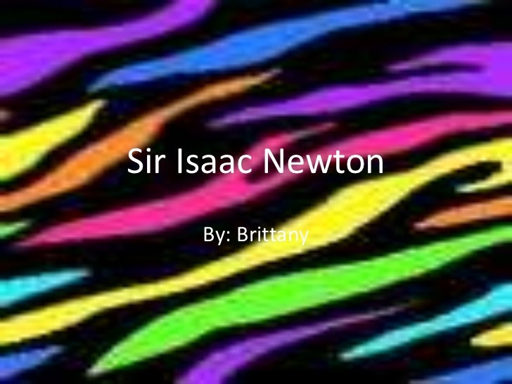 Sir Isaac Newton<br />By: Brittany<br />