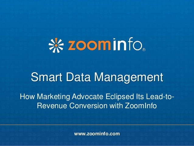 www.zoominfo.com www.zoominfo.com Smart Data Management How Marketing Advocate Eclipsed Its Lead-to- Revenue Conversion wi...