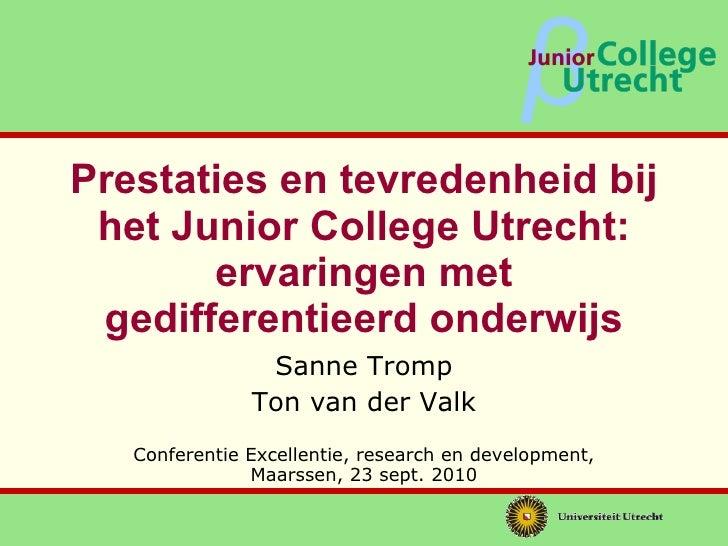 Prestaties en tevredenheid bij het Junior College Utrecht: ervaringen met gedifferentieerd onderwijs Sanne Tromp Ton van d...
