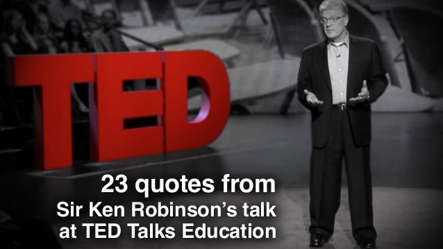 ted talk ken robinson Sir ken robinson makes an entertaining and profoundly do schools kill creativity | sir ken the ted talks channel features the best talks.