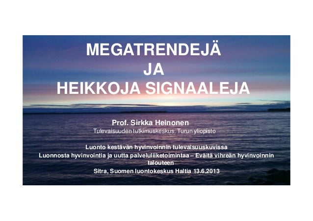 Sirkka Heinonen 13.6.2013: Megatrendejä ja heikkoja signaaleja