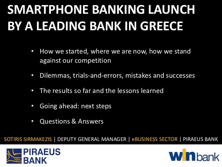 SMARTPHONE BANKING LAUNCH BY A LEADING BANK IN GREECE         • How we started, where we are now, how we stand           a...