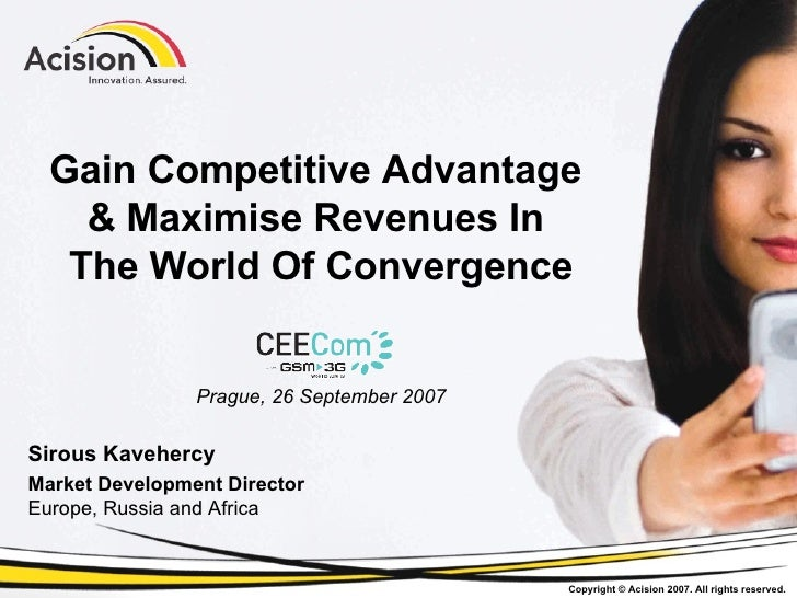 Gain Competitive Advantage  & Maximise Revenues In  The World Of Convergence Prague, 26 September 2007 Sirous Kavehercy Ma...