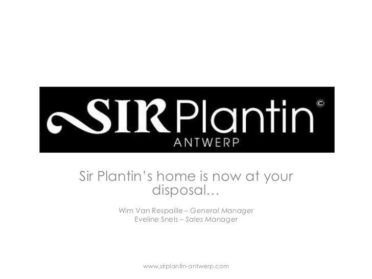 Sir Plantin's home is now at yourdisposal…<br />Wim Van Respaille – General Manager<br />Eveline Snels – Sales Manager<br ...