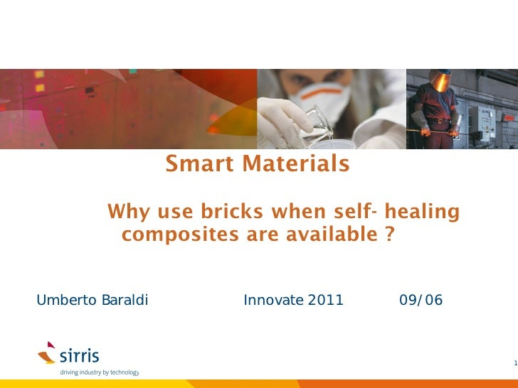 Smart Materials         Why use bricks when self- healing          composites are available ?Umberto Baraldi         Innov...