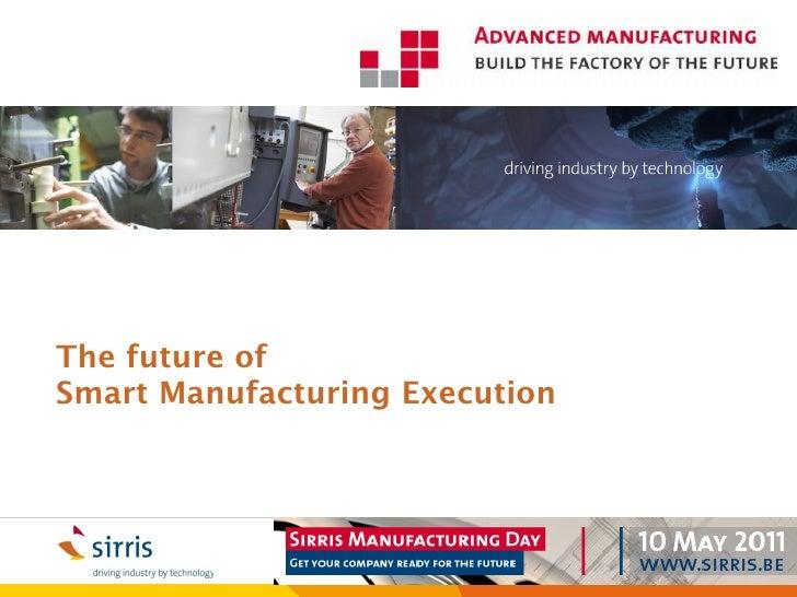 The future ofSmart Manufacturing Execution                      het collectief centrum van de Belgische technologische ind...