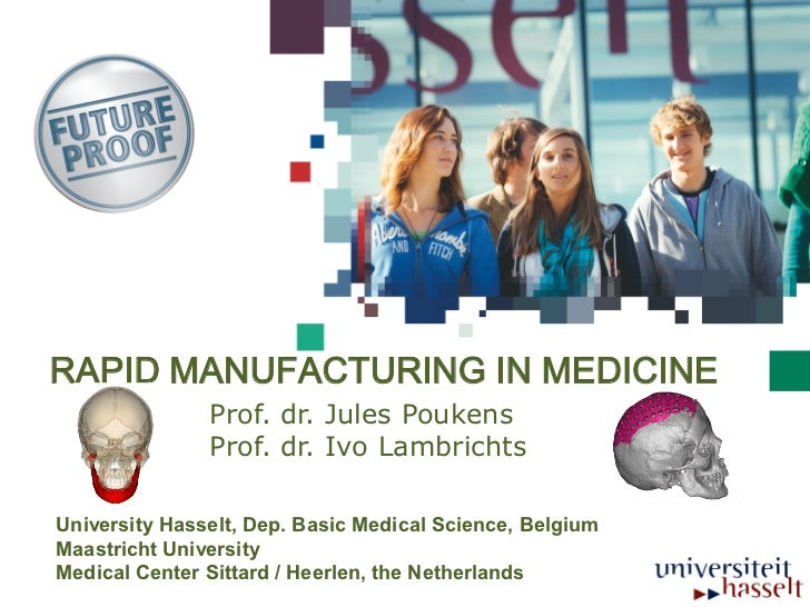 RAPID MANUFACTURING IN MEDICINE               Prof. dr. Jules Poukens               Prof. dr. Ivo LambrichtsUniversity Has...
