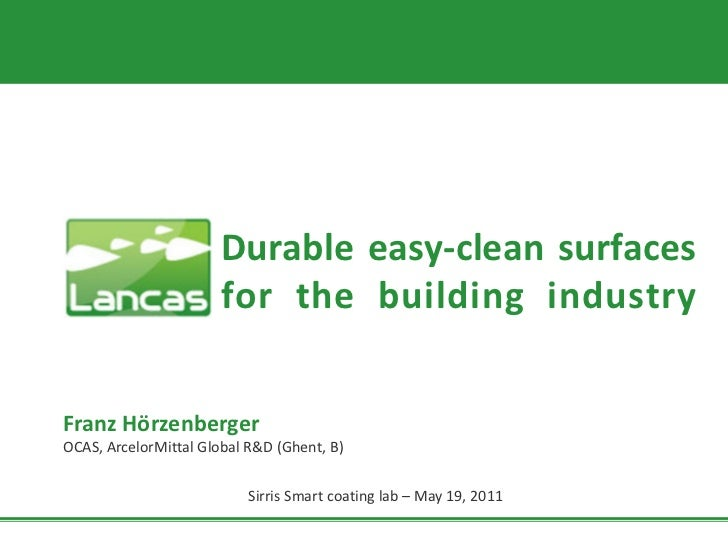 Durable easy-clean surfaces                       for the building industryFranz HörzenbergerOCAS, ArcelorMittal Global R&...