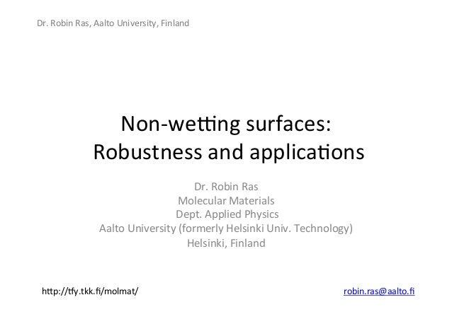 Dr.  Robin  Ras,  Aalto  University,  Finland   Non-‐we9ng  surfaces:     Robustness  and  applica@...